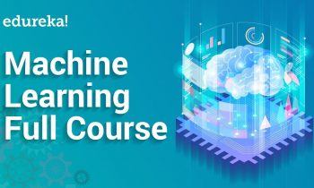 Complete Machine Learning Course | Machine Learning Tutorial for Beginners | Edureka